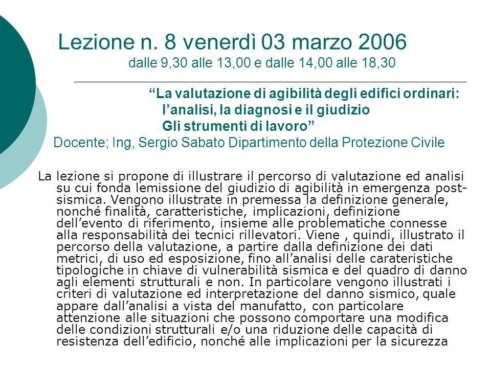 """Lezione n. 8 venerdì 03 marzo 2006 dalle 9,30 alle 13,00 e dalle 14,00 alle 18,30 """"La valutazione di agibilità degli edifici ordinari: l'analisi, la d"""