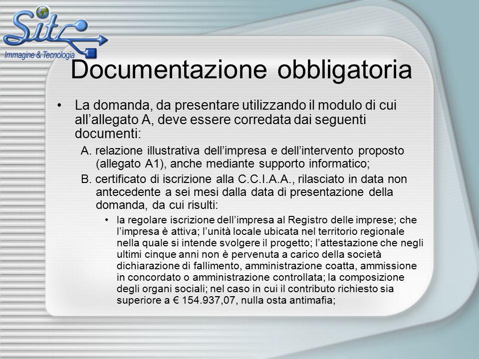 Documentazione obbligatoria La domanda, da presentare utilizzando il modulo di cui all'allegato A, deve essere corredata dai seguenti documenti: A.