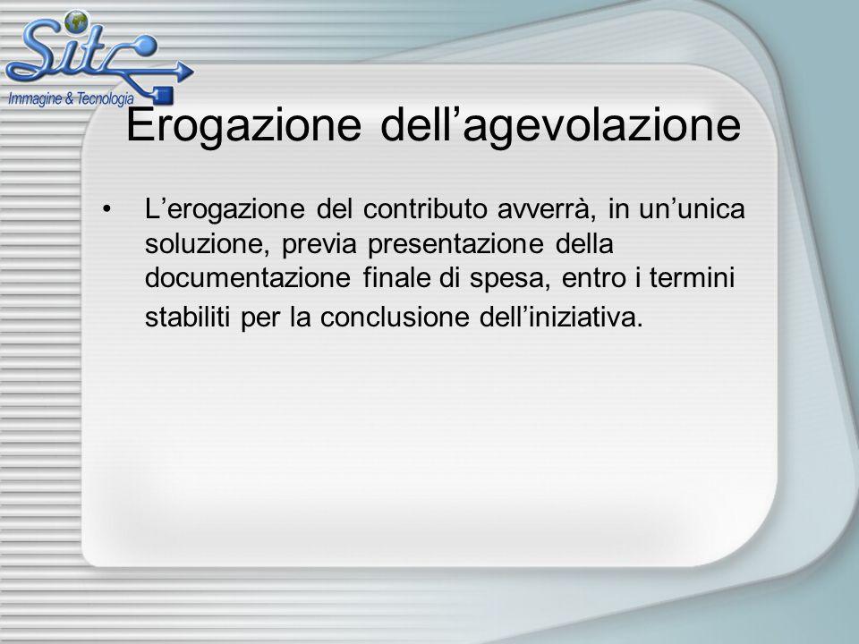 Erogazione dell'agevolazione L'erogazione del contributo avverrà, in un'unica soluzione, previa presentazione della documentazione finale di spesa, entro i termini stabiliti per la conclusione dell'iniziativa.