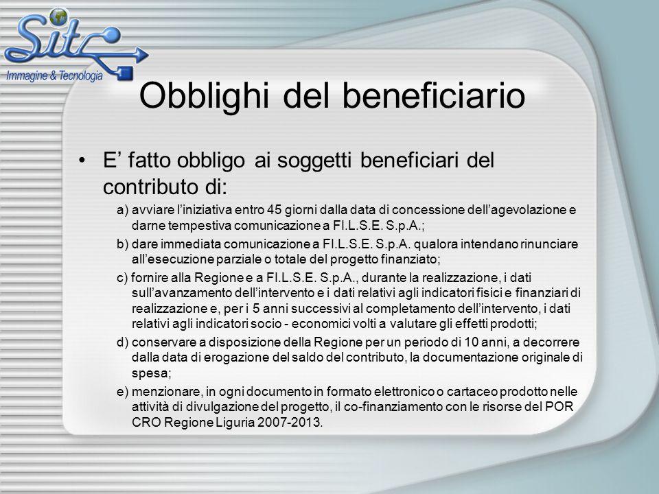 Obblighi del beneficiario E' fatto obbligo ai soggetti beneficiari del contributo di: a) avviare l'iniziativa entro 45 giorni dalla data di concessione dell'agevolazione e darne tempestiva comunicazione a FI.L.S.E.