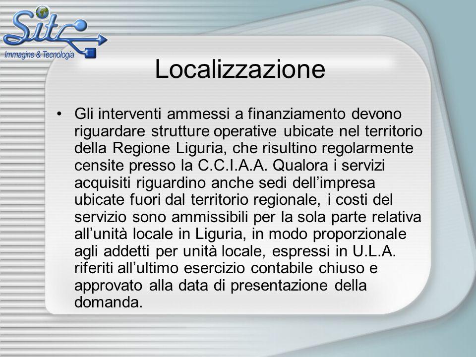 Localizzazione Gli interventi ammessi a finanziamento devono riguardare strutture operative ubicate nel territorio della Regione Liguria, che risultino regolarmente censite presso la C.C.I.A.A.
