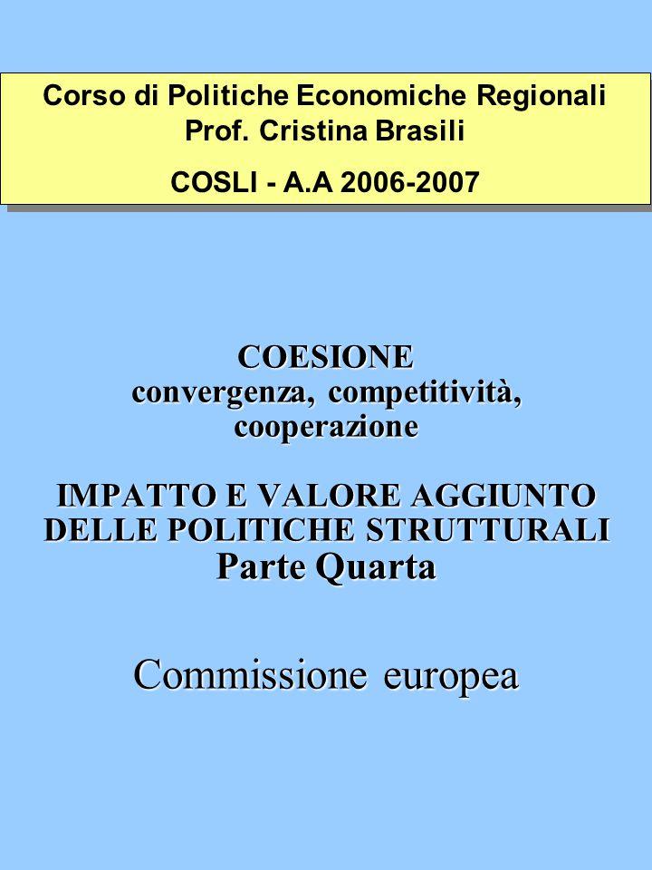 COESIONE convergenza, competitività, cooperazione IMPATTO E VALORE AGGIUNTO DELLE POLITICHE STRUTTURALI Parte Quarta Commissione europea Corso di Poli