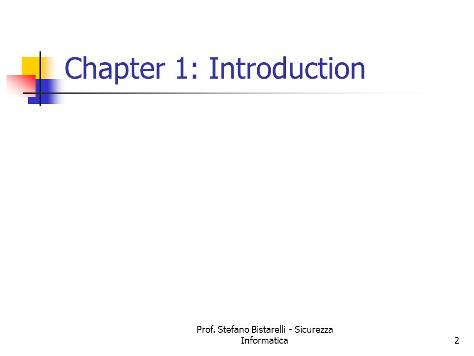 Prof. Stefano Bistarelli - Sicurezza Informatica2 Chapter 1: Introduction