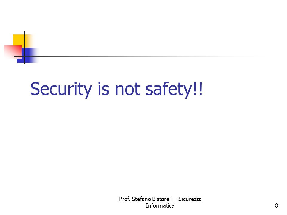 Prof. Stefano Bistarelli - Sicurezza Informatica8 Security is not safety!!
