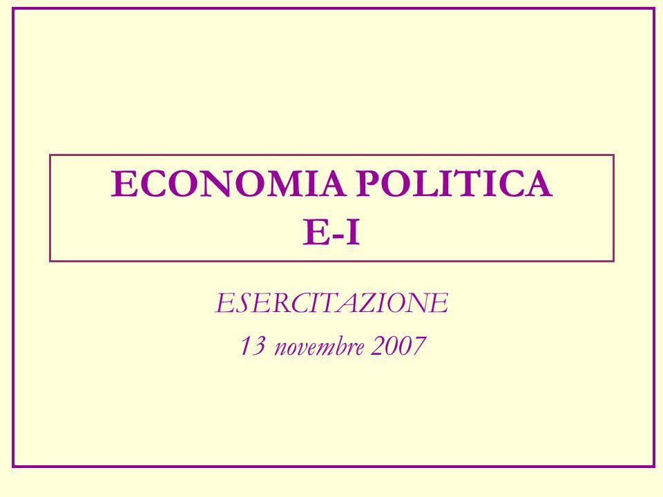 ECONOMIA POLITICA E-I ESERCITAZIONE 13 novembre 2007