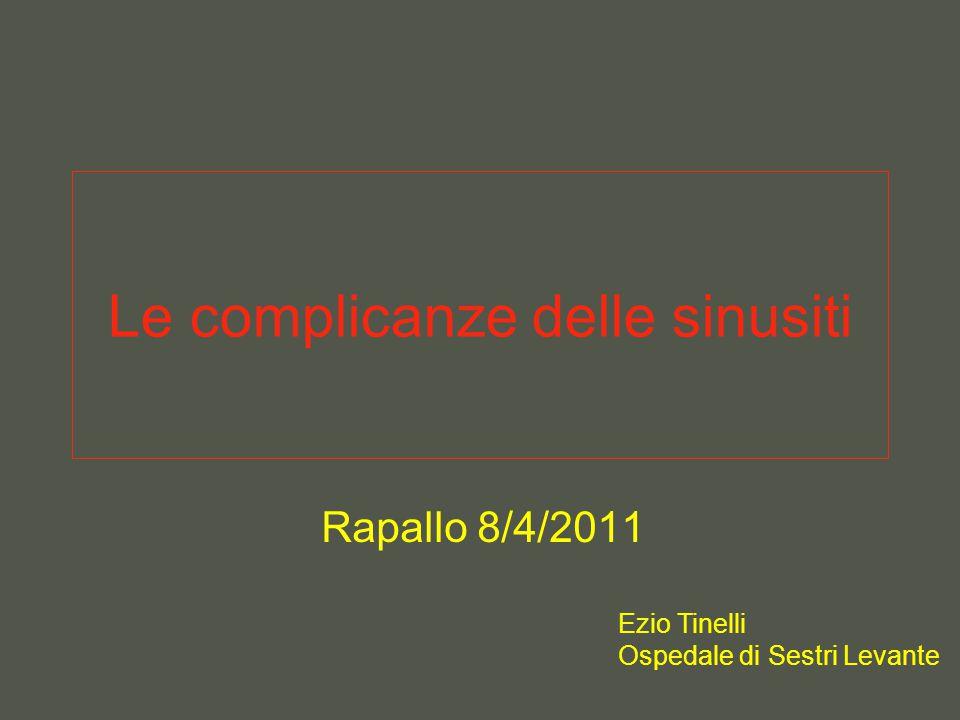 Le complicanze delle sinusiti Rapallo 8/4/2011 Ezio Tinelli Ospedale di Sestri Levante