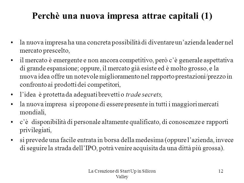 La Creazione di Start Up in Silicon Valley 12 Perchè una nuova impresa attrae capitali (1) la nuova impresa ha una concreta possibilità di diventare u