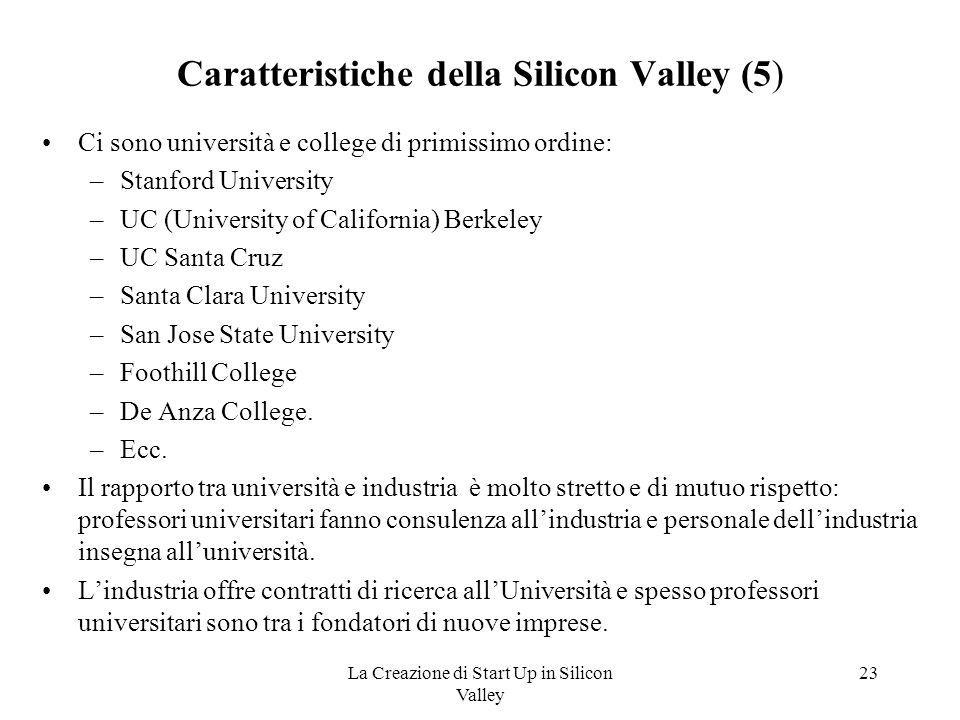 La Creazione di Start Up in Silicon Valley 23 Caratteristiche della Silicon Valley (5) Ci sono università e college di primissimo ordine: –Stanford Un