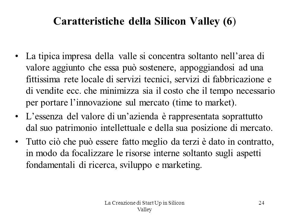 La Creazione di Start Up in Silicon Valley 24 Caratteristiche della Silicon Valley (6) La tipica impresa della valle si concentra soltanto nell'area d