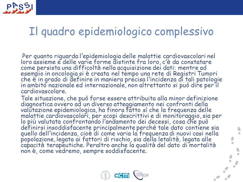 Il quadro epidemiologico complessivo Per quanto riguarda l ' epidemiologia delle malattie cardiovascolari nel loro assieme e delle varie forme distint