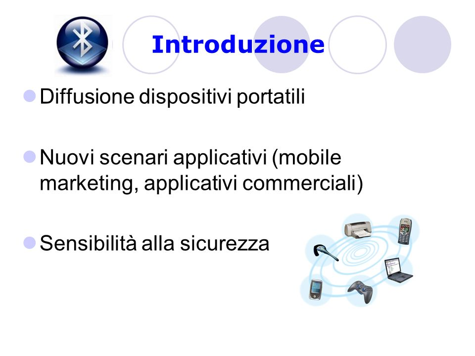 Introduzione Diffusione dispositivi portatili Nuovi scenari applicativi (mobile marketing, applicativi commerciali) Sensibilità alla sicurezza