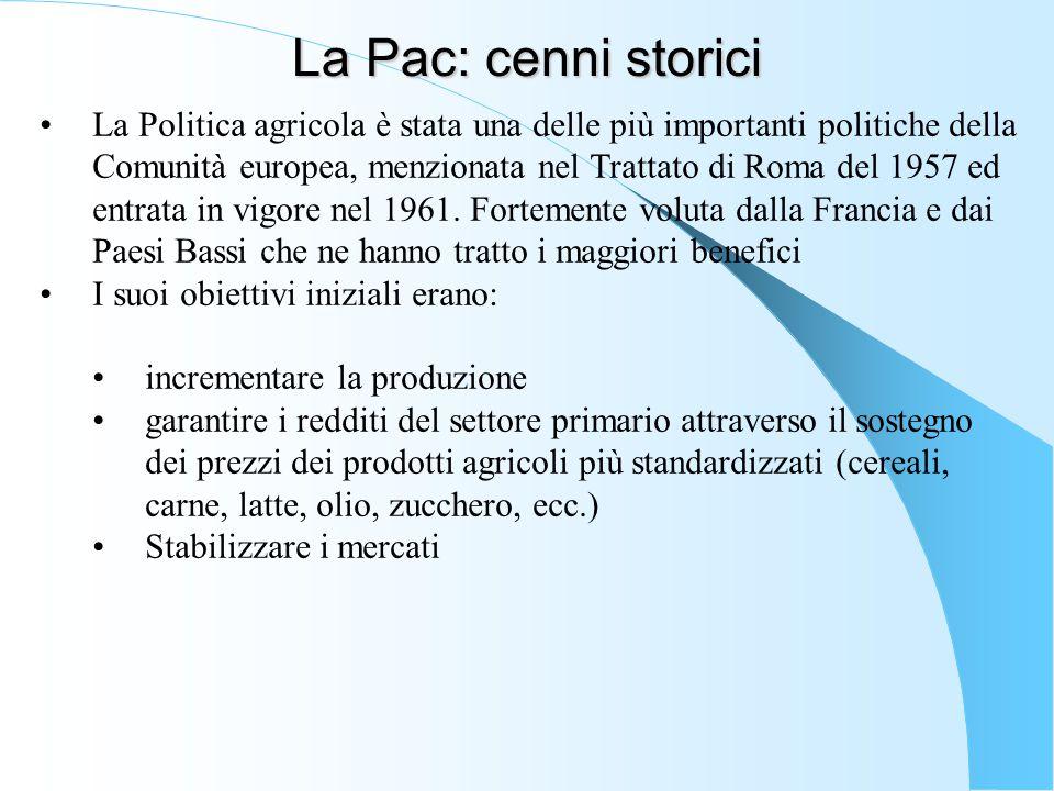 La Pac: cenni storici garantire l'approvvigionamento dei generi alimentari per i consumatori europei attraverso sussidi agli agricoltori legati al livello della produzione aumentare la produttività del settore agricolo attraverso incentivi agli investimenti alle aziende agricole assicurare prezzi ragionevoli ai consumatori Lo strumento finanziario della PAC era il Fondo Europeo Agricolo d Orientamento e di Garanzia (FEAOG) composto da due sezioni distinte Garanzia (intervento di sostegno ai mercati) ed Orientamento (interventi strutturali)