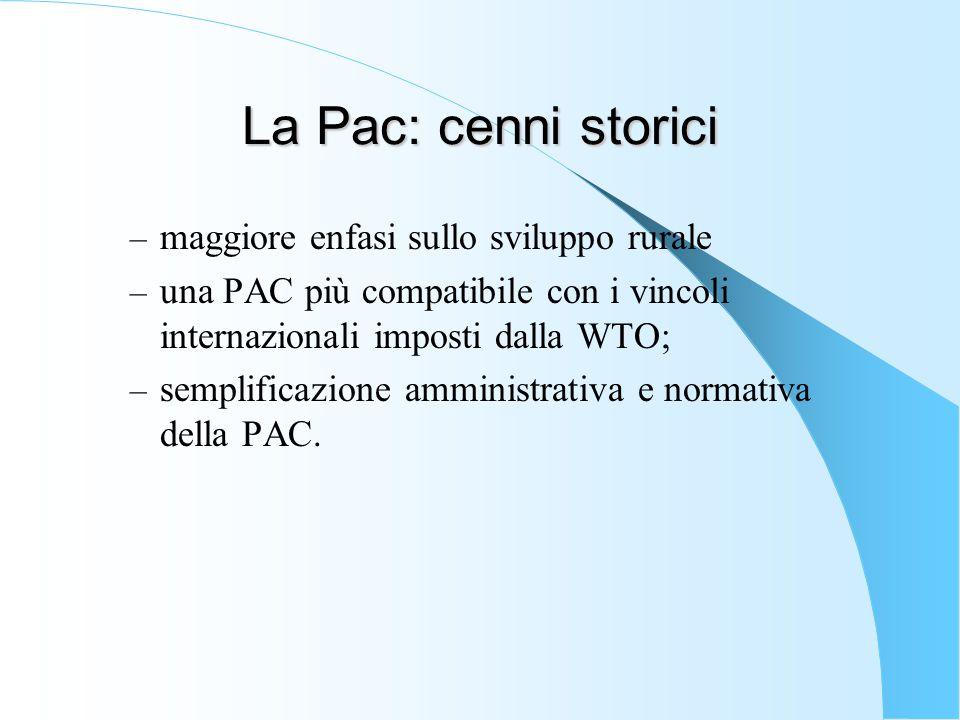 La Pac: cenni storici – maggiore enfasi sullo sviluppo rurale – una PAC più compatibile con i vincoli internazionali imposti dalla WTO; – semplificazi