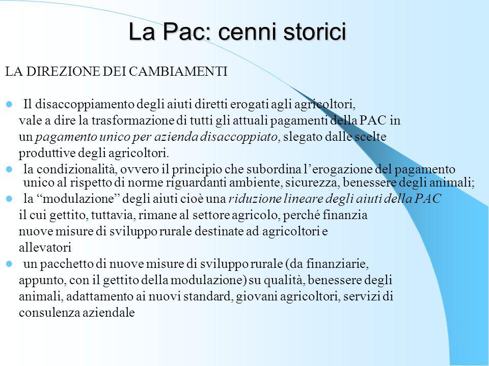 La Pac: cenni storici LA DIREZIONE DEI CAMBIAMENTI Il disaccoppiamento degli aiuti diretti erogati agli agricoltori, vale a dire la trasformazione di