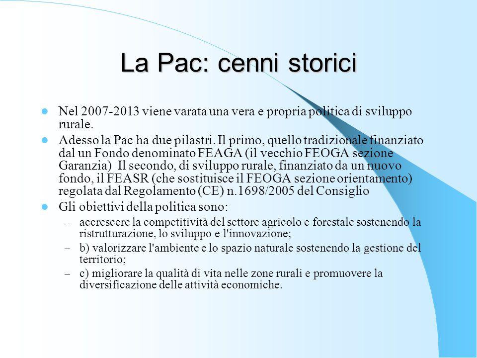 La Pac: cenni storici Nel 2007-2013 viene varata una vera e propria politica di sviluppo rurale. Adesso la Pac ha due pilastri. Il primo, quello tradi