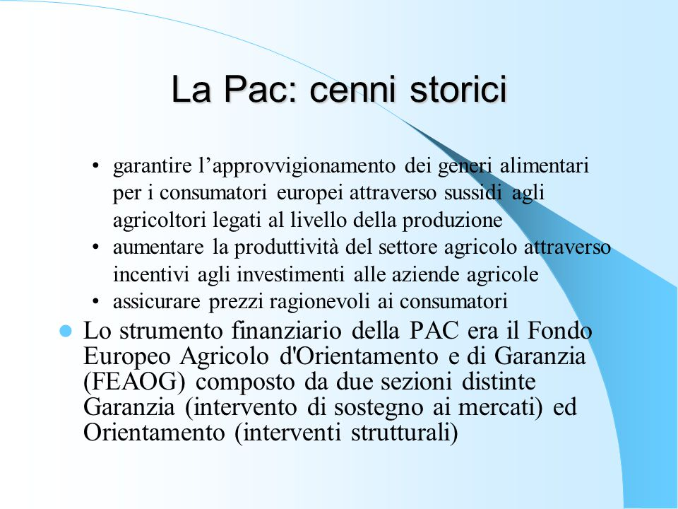 La Pac: cenni storici garantire l'approvvigionamento dei generi alimentari per i consumatori europei attraverso sussidi agli agricoltori legati al liv