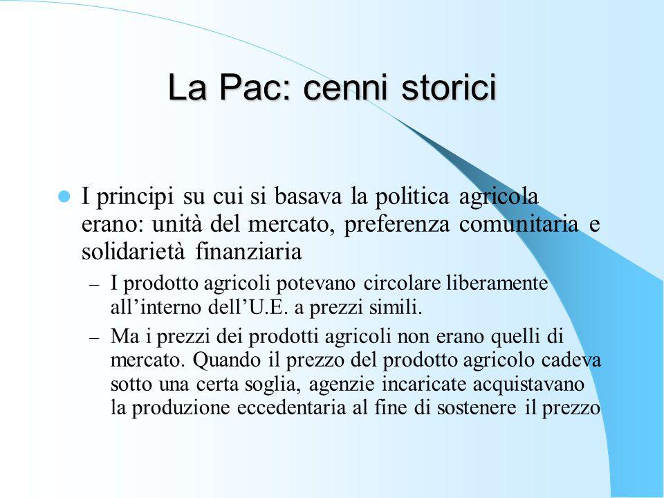La Pac: cenni storici I principi su cui si basava la politica agricola erano: unità del mercato, preferenza comunitaria e solidarietà finanziaria – I