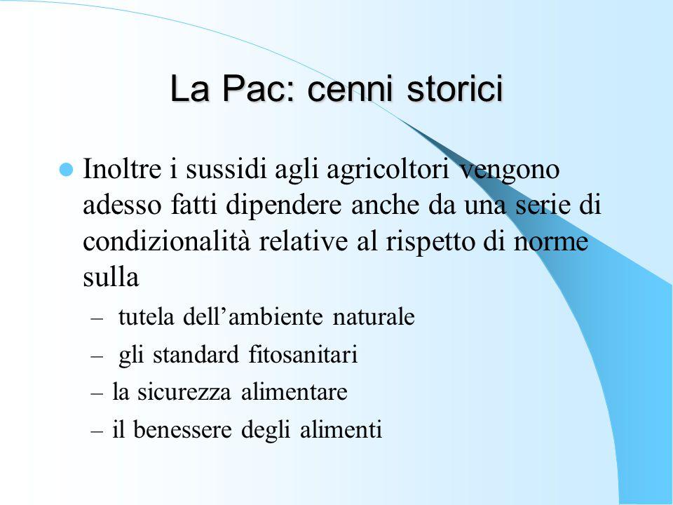 La Pac: cenni storici Inoltre i sussidi agli agricoltori vengono adesso fatti dipendere anche da una serie di condizionalità relative al rispetto di n