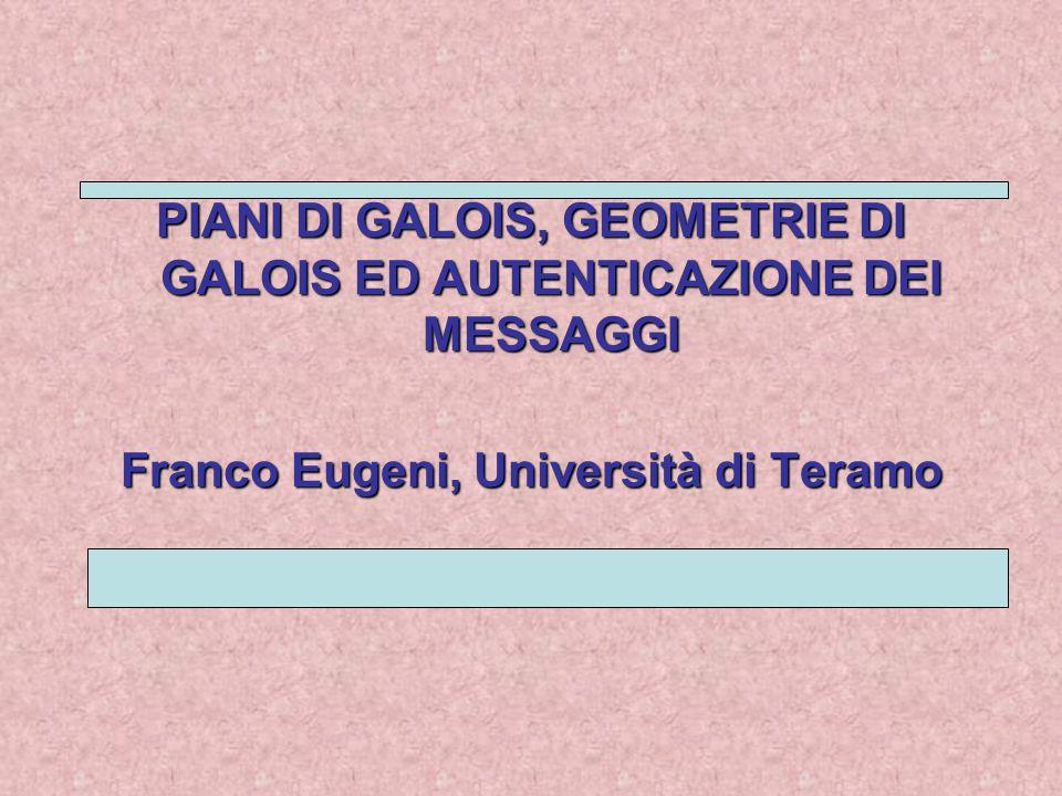 Campi di Galois Un campo avente un numero finito di elementi q si chiama un Galois Fields GF(q) q = p n (p, primo) GF(q) è unico a meno di isomorfismi Evariste Galois 1811-1832