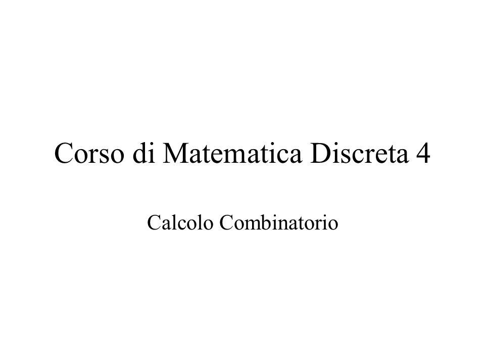 Corso di Matematica Discreta 4 Calcolo Combinatorio