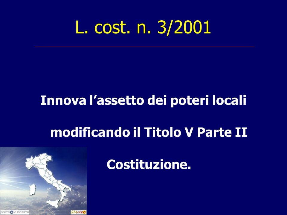 L. cost. n. 3/2001 Innova l'assetto dei poteri locali modificando il Titolo V Parte II Costituzione.