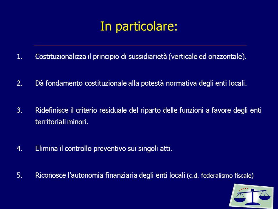 In particolare: 1.Costituzionalizza il principio di sussidiarietà (verticale ed orizzontale). 2.Dà fondamento costituzionale alla potestà normativa de