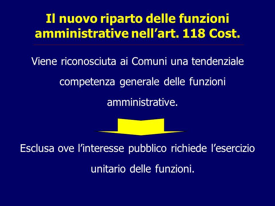 Il nuovo riparto delle funzioni amministrative nell'art. 118 Cost. Viene riconosciuta ai Comuni una tendenziale competenza generale delle funzioni amm