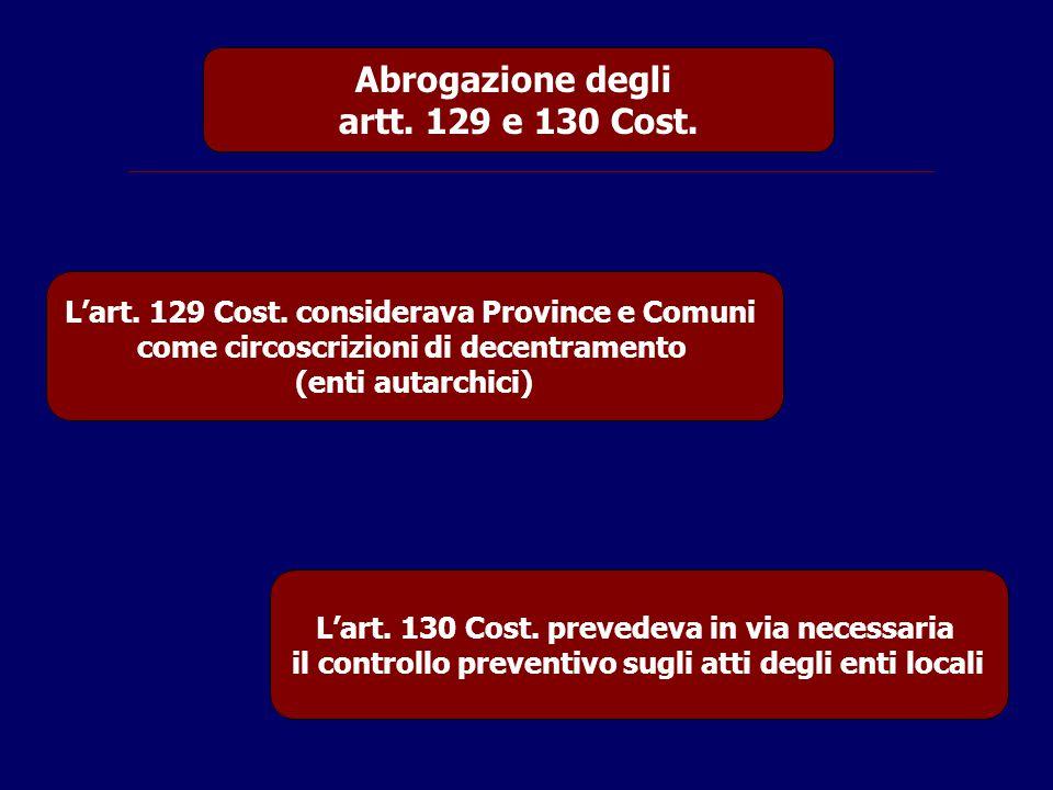 Abrogazione degli artt. 129 e 130 Cost. L'art. 129 Cost. considerava Province e Comuni come circoscrizioni di decentramento (enti autarchici) L'art. 1