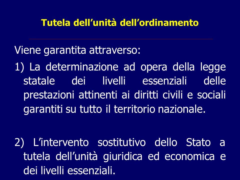 Tutela dell'unità dell'ordinamento Viene garantita attraverso: 1) La determinazione ad opera della legge statale dei livelli essenziali delle prestazi