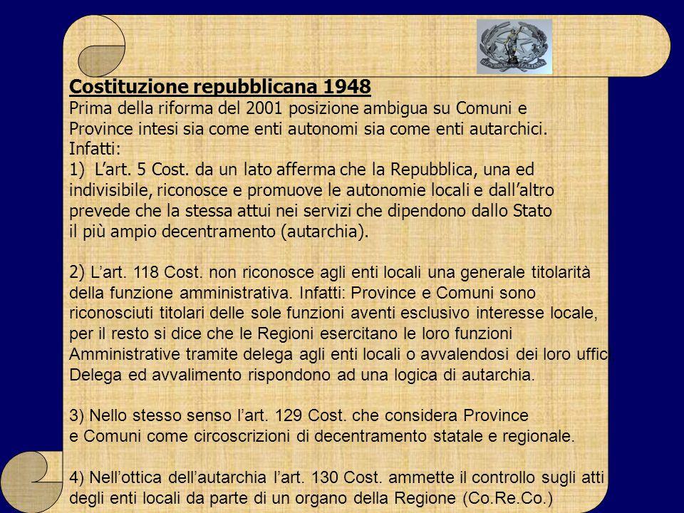Costituzione repubblicana 1948 Prima della riforma del 2001 posizione ambigua su Comuni e Province intesi sia come enti autonomi sia come enti autarch