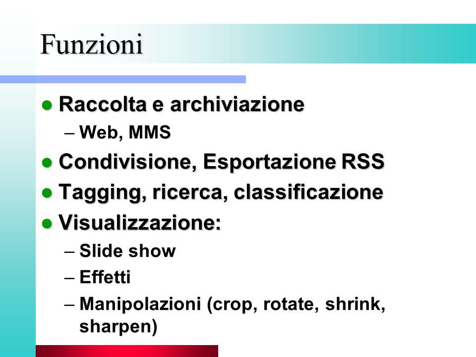 Funzioni Raccolta e archiviazione Raccolta e archiviazione –Web, MMS Condivisione, Esportazione RSS Condivisione, Esportazione RSS Tagging, ricerca, c