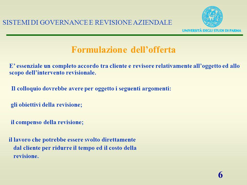 SISTEMI DI GOVERNANCE E REVISIONE AZIENDALE 6 Formulazione dell'offerta E' essenziale un completo accordo tra cliente e revisore relativamente all'ogg