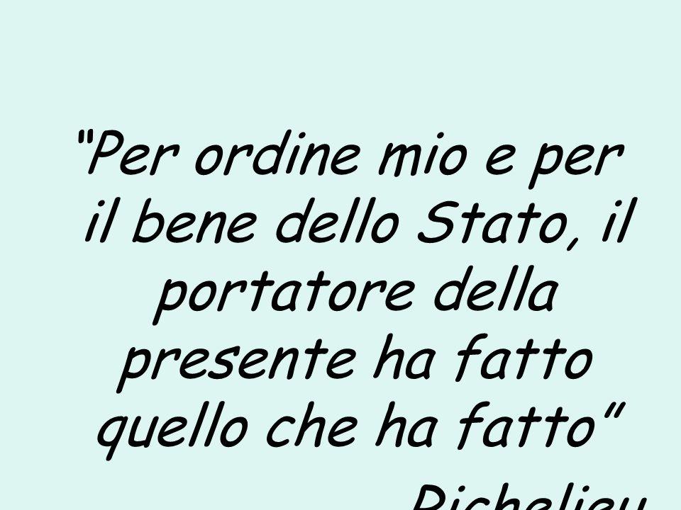 """""""Per ordine mio e per il bene dello Stato, il portatore della presente ha fatto quello che ha fatto"""" Richelieu"""