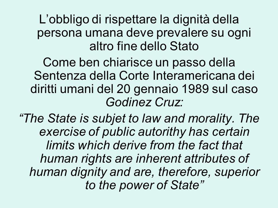 L'obbligo di rispettare la dignità della persona umana deve prevalere su ogni altro fine dello Stato Come ben chiarisce un passo della Sentenza della