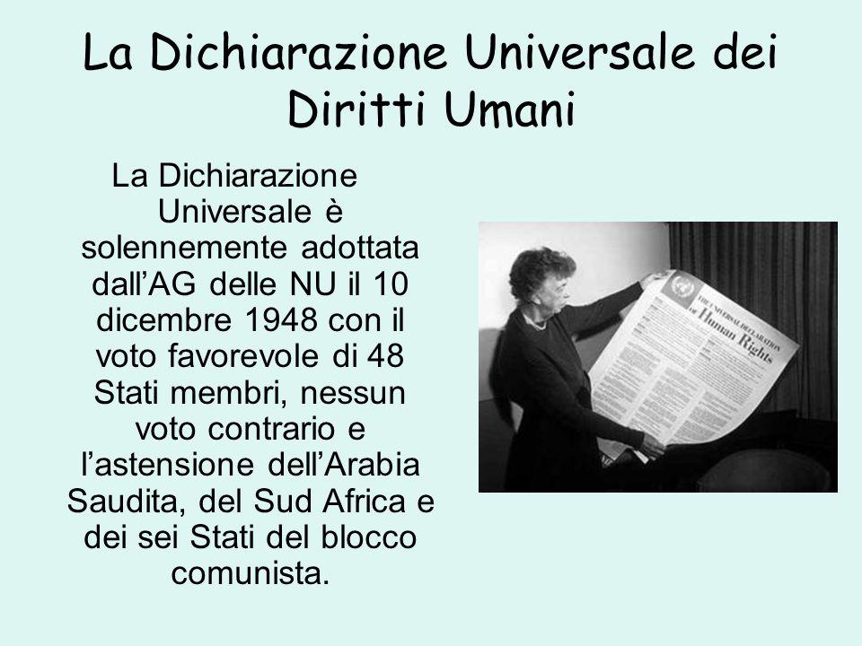La Dichiarazione Universale dei Diritti Umani La Dichiarazione Universale è solennemente adottata dall'AG delle NU il 10 dicembre 1948 con il voto fav
