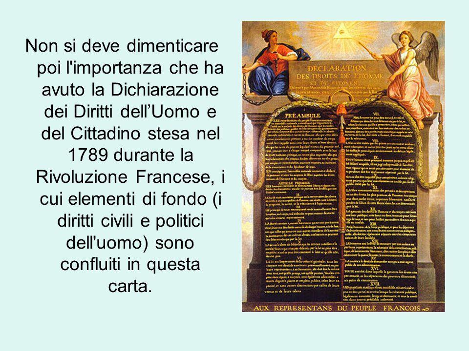 Non si deve dimenticare poi l'importanza che ha avuto la Dichiarazione dei Diritti dell'Uomo e del Cittadino stesa nel 1789 durante la Rivoluzione Fra