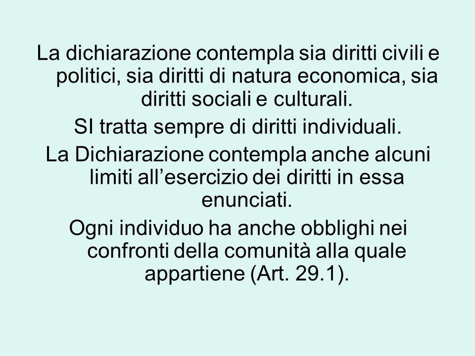 La dichiarazione contempla sia diritti civili e politici, sia diritti di natura economica, sia diritti sociali e culturali. SI tratta sempre di diritt