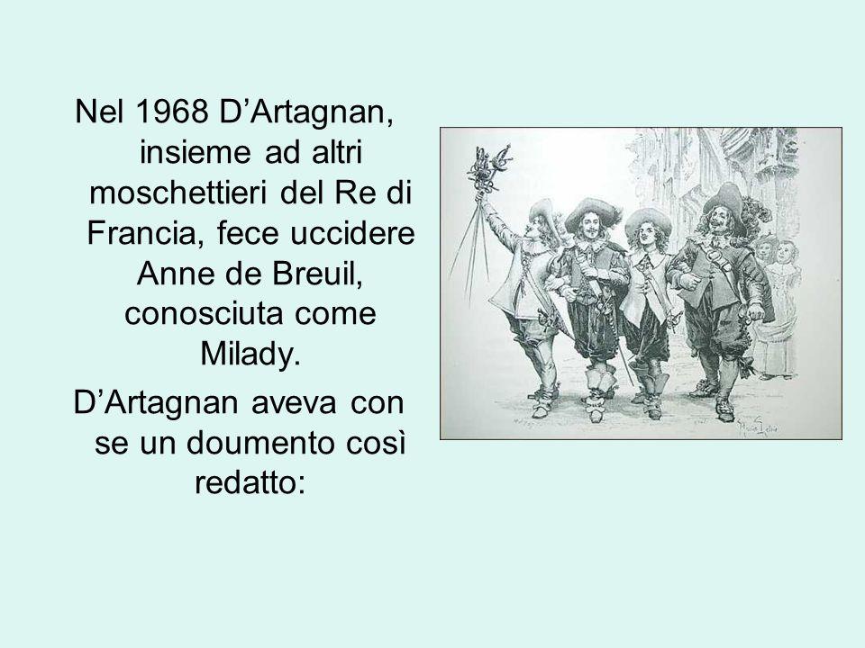 Nel 1968 D'Artagnan, insieme ad altri moschettieri del Re di Francia, fece uccidere Anne de Breuil, conosciuta come Milady. D'Artagnan aveva con se un