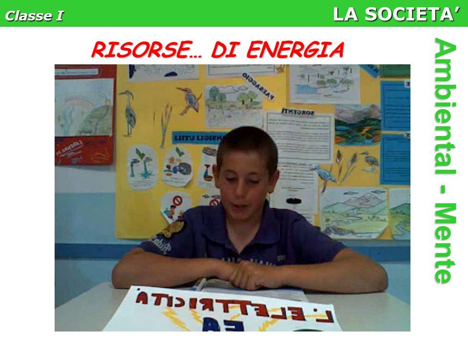 Classe I LA SOCIETA' Ambiental - Mente RISORSE… DI ENERGIA