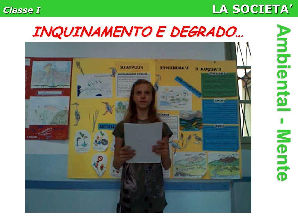 Classe I LA SOCIETA' Ambiental - Mente INQUINAMENTO E DEGRADO…