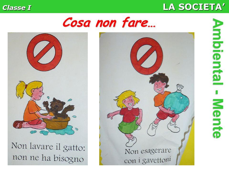 Classe I LA SOCIETA' Ambiental - Mente Cosa non fare…