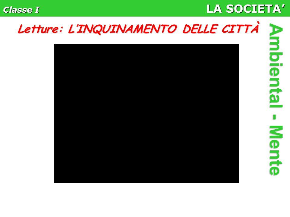 Classe I LA SOCIETA' Ambiental - Mente Letture: L'INQUINAMENTO DELLE CITTÀ