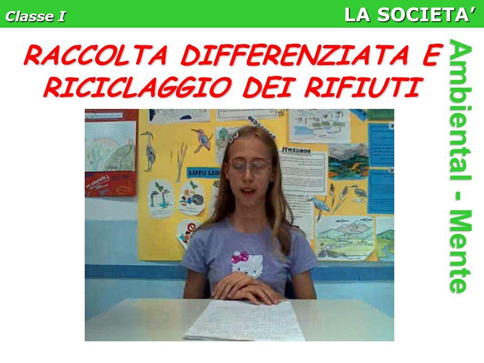 Classe I LA SOCIETA' Ambiental - Mente RACCOLTA DIFFERENZIATA E RICICLAGGIO DEI RIFIUTI