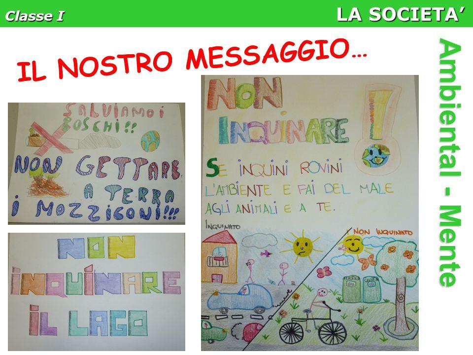 Classe I LA SOCIETA' Ambiental - Mente IL NOSTRO MESSAGGIO…