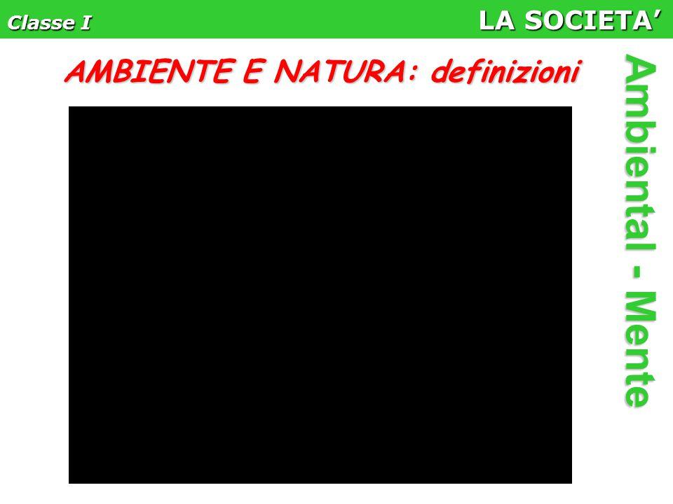 Classe I LA SOCIETA' Ambiental - Mente AMBIENTE E NATURA: definizioni