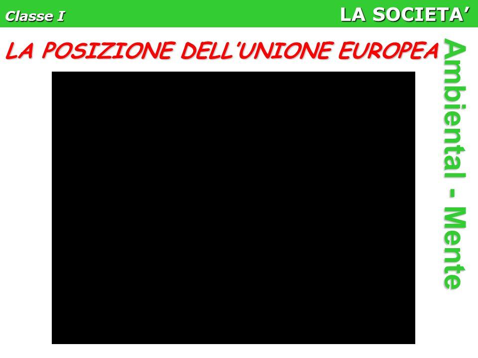 Classe I LA SOCIETA' Ambiental - Mente LA POSIZIONE DELL'UNIONE EUROPEA
