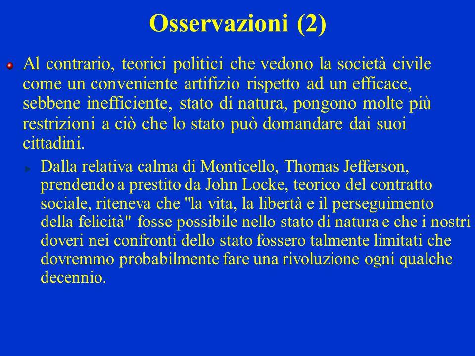 Osservazioni (2) Al contrario, teorici politici che vedono la società civile come un conveniente artifizio rispetto ad un efficace, sebbene inefficien