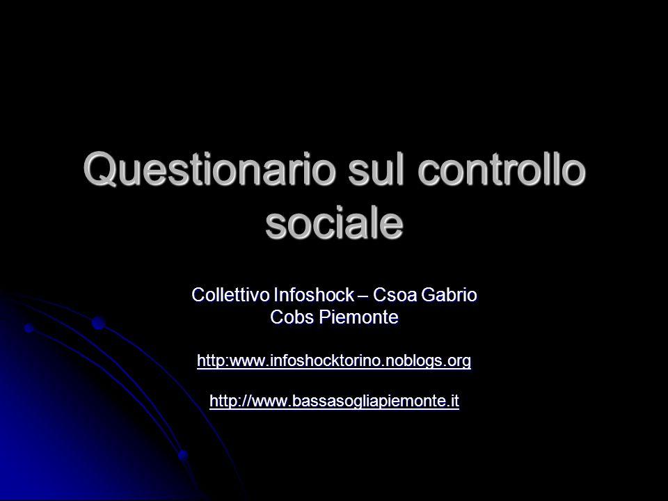 Questionario sul controllo sociale Collettivo Infoshock – Csoa Gabrio Cobs Piemonte http:www.infoshocktorino.noblogs.orghttp://www.bassasogliapiemonte.it