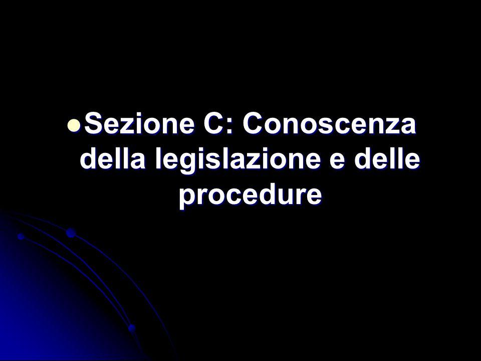 Sezione C: Conoscenza della legislazione e delle procedure Sezione C: Conoscenza della legislazione e delle procedure