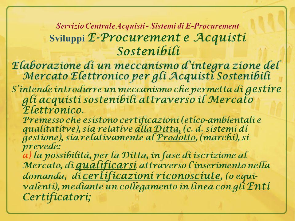 Servizio Centrale Acquisti - Sistemi di E-Procurement Sviluppi E-Procurement e Acquisti Sostenibili L'Amministrazione, ha promosso l'elaborazione di norme contrattuali entro le quali attuare detti principi.